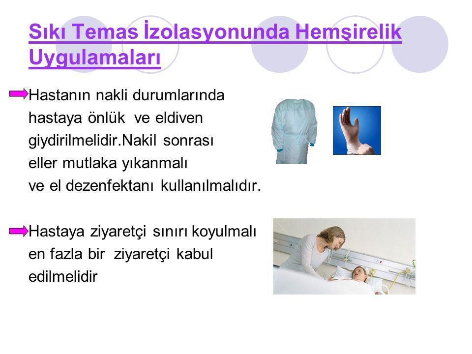 Sıkı Temas İzolasyonunda Hemşirelik Uygulamaları Hastanın nakli durumlarında hastaya önlük ve eldiven giydirilmelidir.Nakil sonrası eller mutlaka yıka