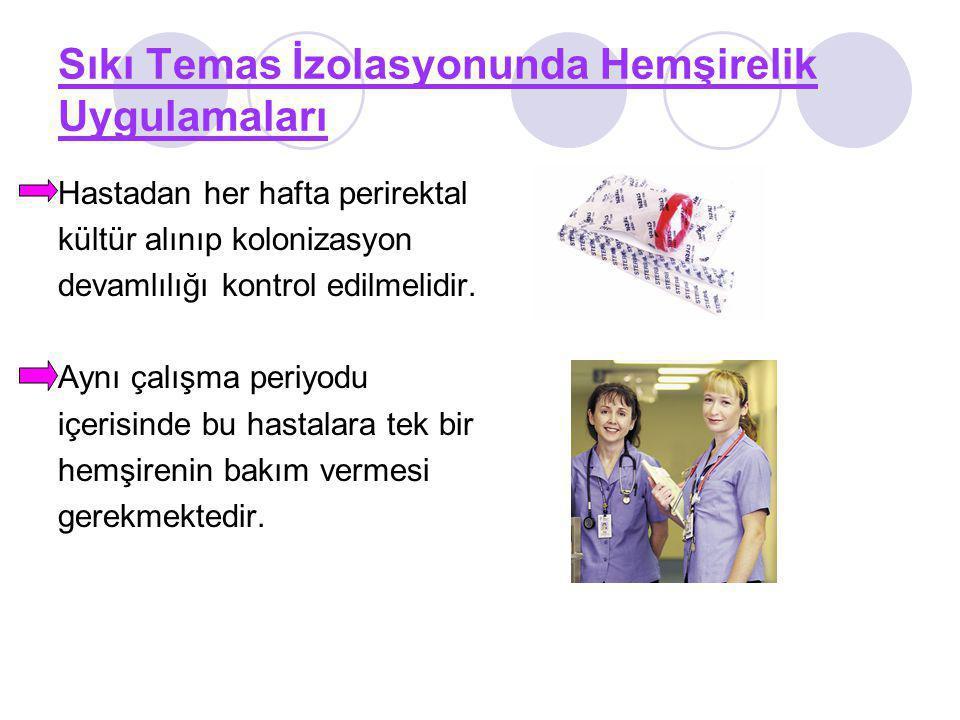 Sıkı Temas İzolasyonunda Hemşirelik Uygulamaları Hastadan her hafta perirektal kültür alınıp kolonizasyon devamlılığı kontrol edilmelidir. Aynı çalışm