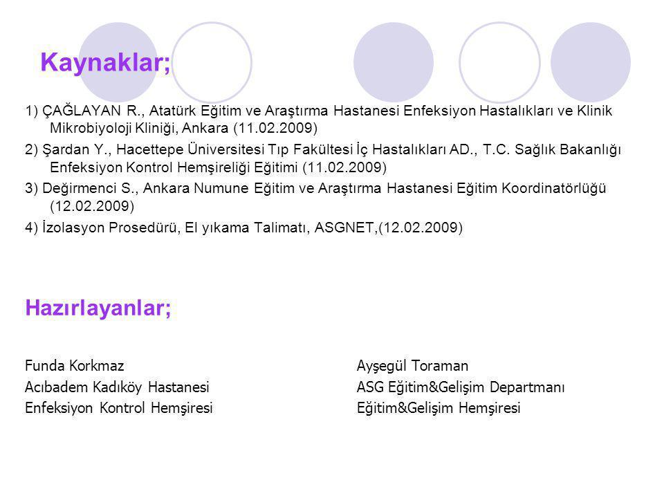 Kaynaklar; 1) ÇAĞLAYAN R., Atatürk Eğitim ve Araştırma Hastanesi Enfeksiyon Hastalıkları ve Klinik Mikrobiyoloji Kliniği, Ankara (11.02.2009) 2) Şarda