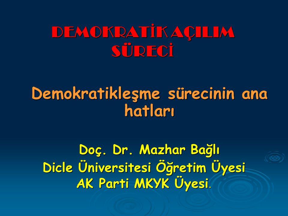 DEMOKRAT İ K AÇILIM SÜREC İ Demokratikleşme sürecinin ana hatları Doç.