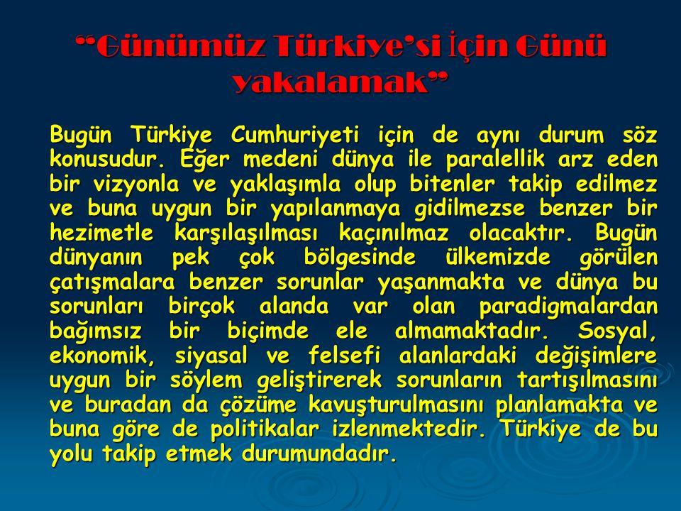 Günümüz Türkiye'si İ çin Günü yakalamak Bugün Türkiye Cumhuriyeti için de aynı durum söz konusudur.