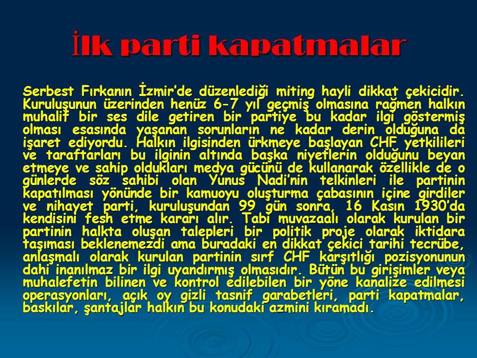 İ lk parti kapatmalar Serbest Fırkanın İzmir'de düzenlediği miting hayli dikkat çekicidir.