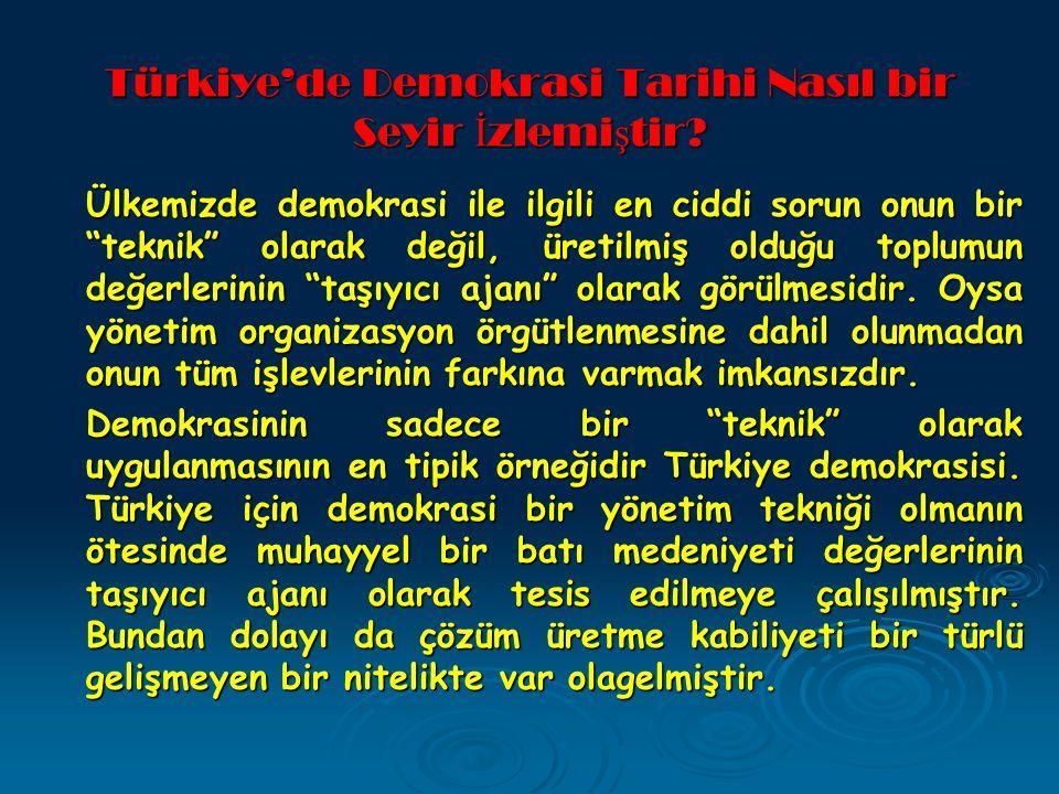 Türkiye'de Demokrasi Tarihi Nasıl bir Seyir İ zlemi ş tir.