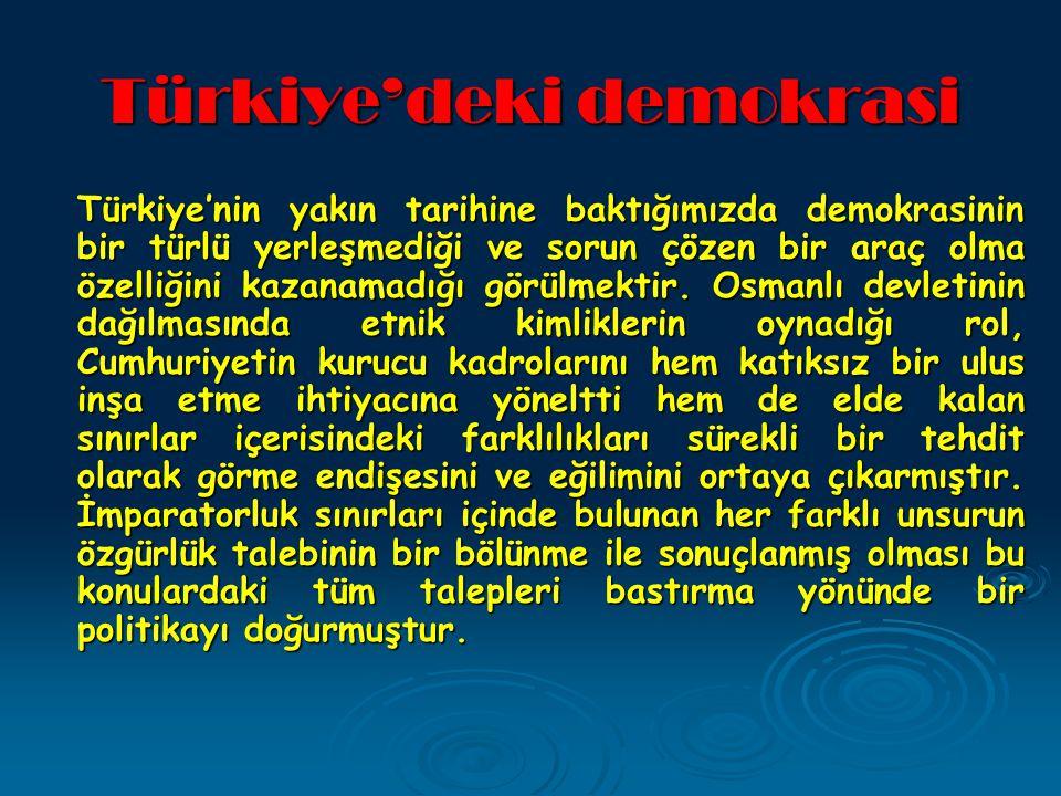 Türkiye'deki demokrasi Türkiye'nin yakın tarihine baktığımızda demokrasinin bir türlü yerleşmediği ve sorun çözen bir araç olma özelliğini kazanamadığı görülmektir.