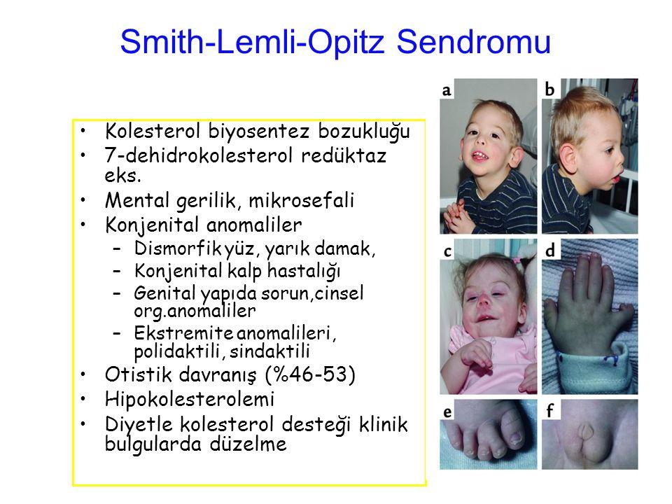 Smith-Lemli-Opitz Sendromu Kolesterol biyosentez bozukluğu 7-dehidrokolesterol redüktaz eks. Mental gerilik, mikrosefali Konjenital anomaliler –Dismor
