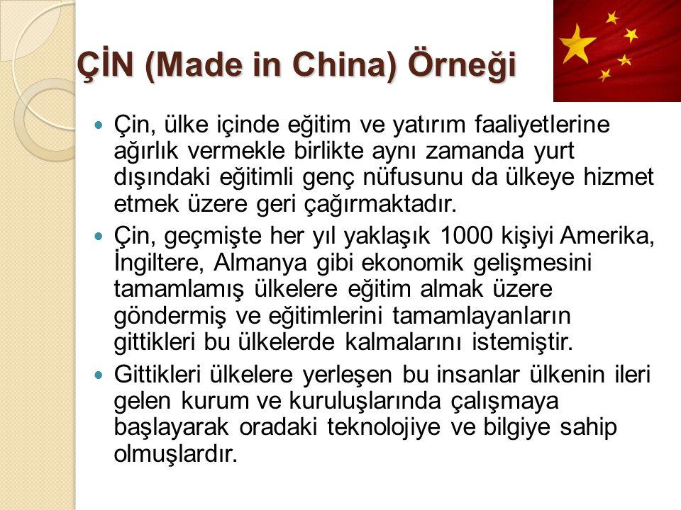 ÇİN (Made in China) Örneği Çin, ülke içinde eğitim ve yatırım faaliyetlerine ağırlık vermekle birlikte aynı zamanda yurt dışındaki eğitimli genç nüfus