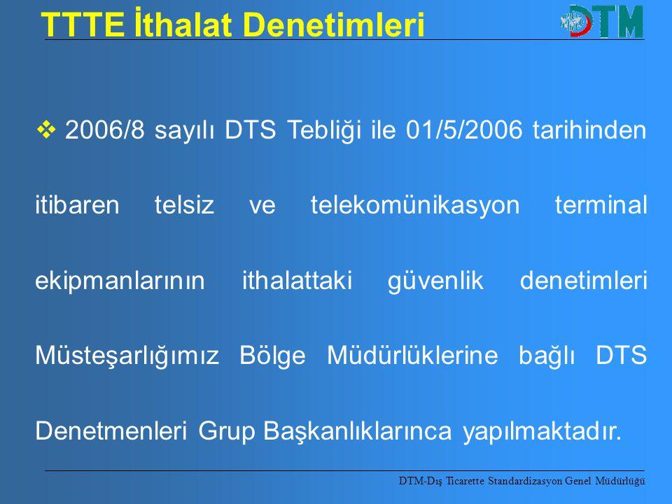 TTTE İthalat Denetimleri  2006/8 sayılı DTS Tebliği ile 01/5/2006 tarihinden itibaren telsiz ve telekomünikasyon terminal ekipmanlarının ithalattaki