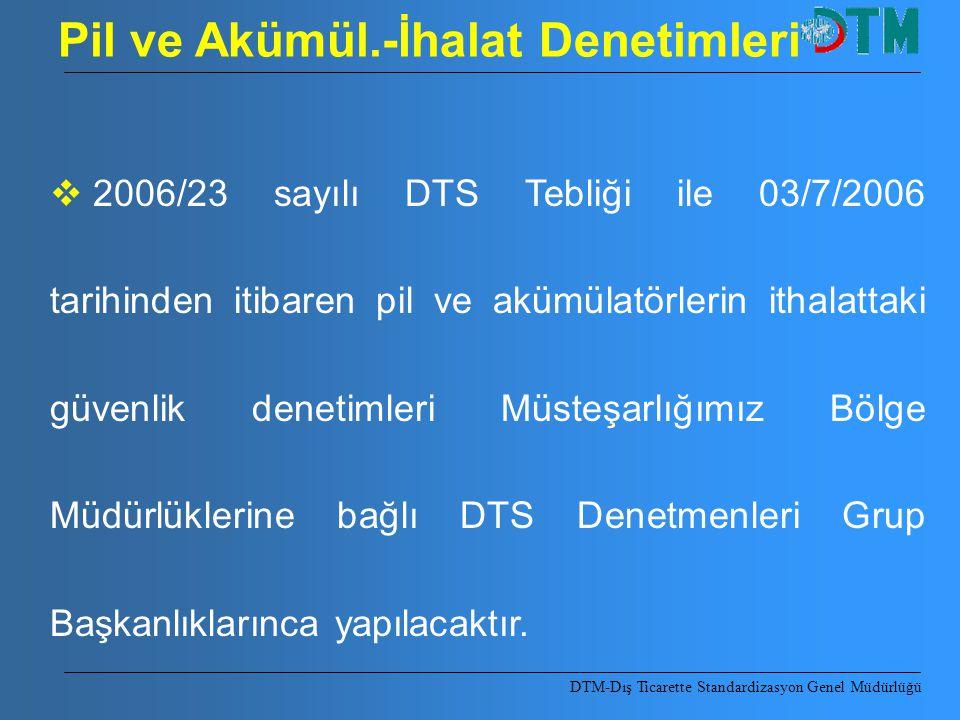 Pil ve Akümül.-İhalat Denetimleri  2006/23 sayılı DTS Tebliği ile 03/7/2006 tarihinden itibaren pil ve akümülatörlerin ithalattaki güvenlik denetimle