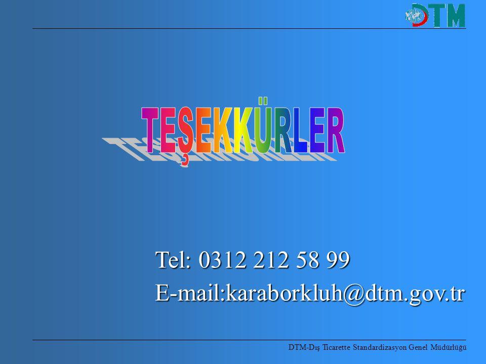 DTM-Dış Ticarette Standardizasyon Genel Müdürlüğü Tel: 0312 212 58 99 E-mail:karaborkluh@dtm.gov.tr