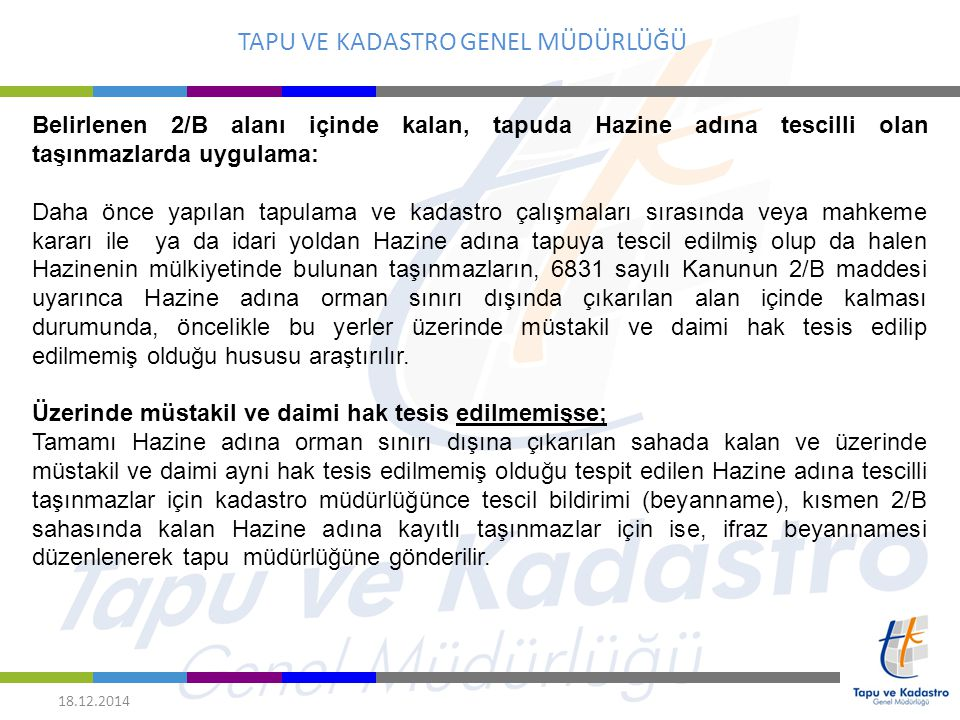 TAPU VE KADASTRO GENEL MÜDÜRLÜĞÜ 18.12.2014 Belirlenen 2/B alanı içinde kalan, tapuda Hazine adına tescilli olan taşınmazlarda uygulama: Daha önce yap