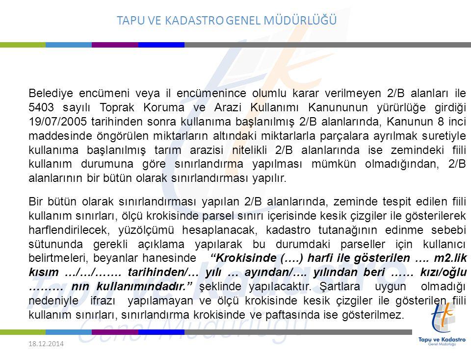 TAPU VE KADASTRO GENEL MÜDÜRLÜĞÜ 18.12.2014 Belediye encümeni veya il encümenince olumlu karar verilmeyen 2/B alanları ile 5403 sayılı Toprak Koruma v