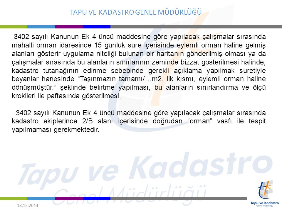 TAPU VE KADASTRO GENEL MÜDÜRLÜĞÜ 18.12.2014 3402 sayılı Kanunun Ek 4 üncü maddesine göre yapılacak çalışmalar sırasında mahalli orman idaresince 15 gü