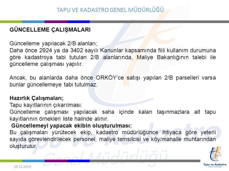 TAPU VE KADASTRO GENEL MÜDÜRLÜĞÜ 18.12.2014 GÜNCELLEME ÇALIŞMALARI Güncelleme yapılacak 2/B alanları; Daha önce 2924 ya da 3402 sayılı Kanunlar kapsam