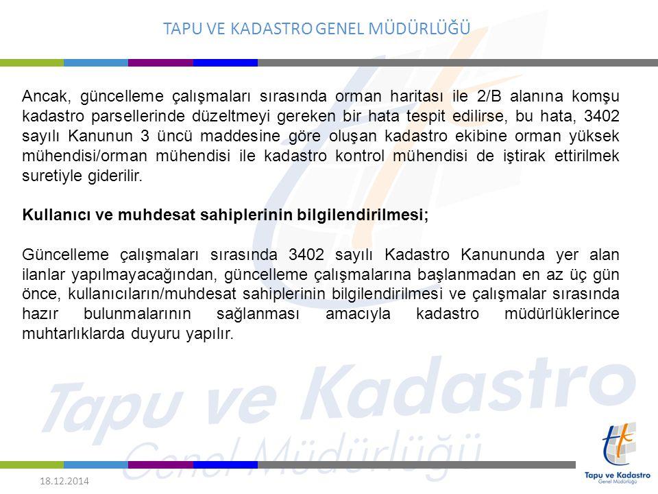 TAPU VE KADASTRO GENEL MÜDÜRLÜĞÜ 18.12.2014 Ancak, güncelleme çalışmaları sırasında orman haritası ile 2/B alanına komşu kadastro parsellerinde düzelt