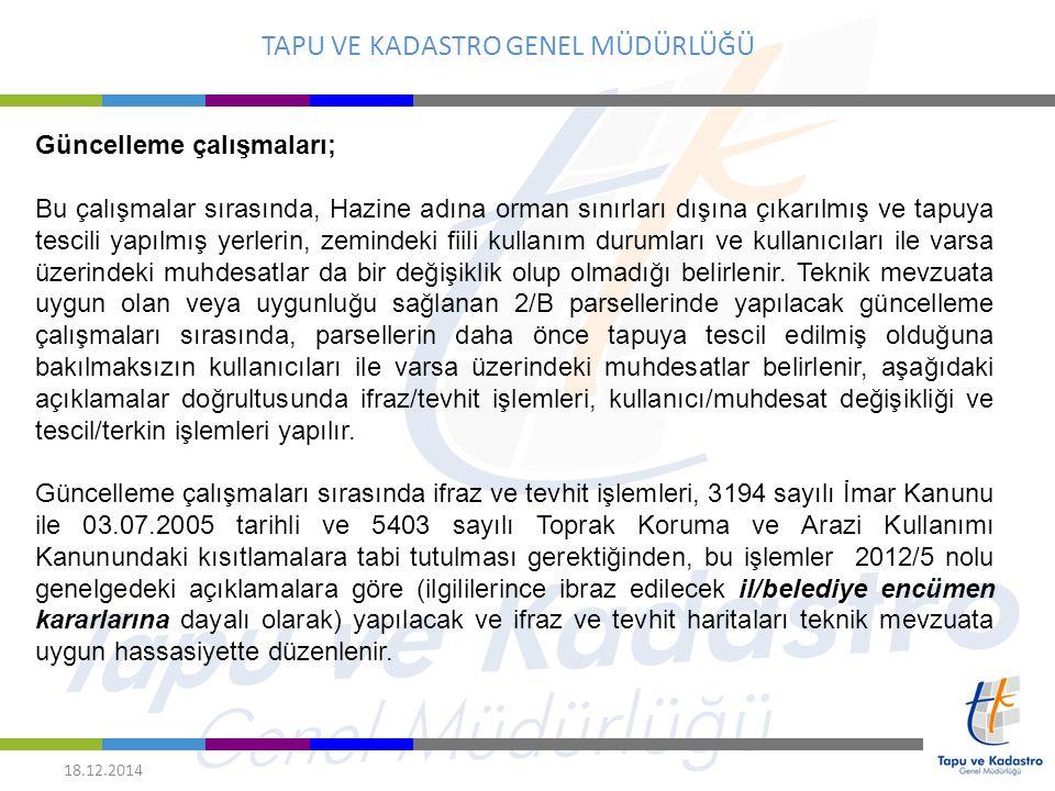 TAPU VE KADASTRO GENEL MÜDÜRLÜĞÜ 18.12.2014 Güncelleme çalışmaları; Bu çalışmalar sırasında, Hazine adına orman sınırları dışına çıkarılmış ve tapuya