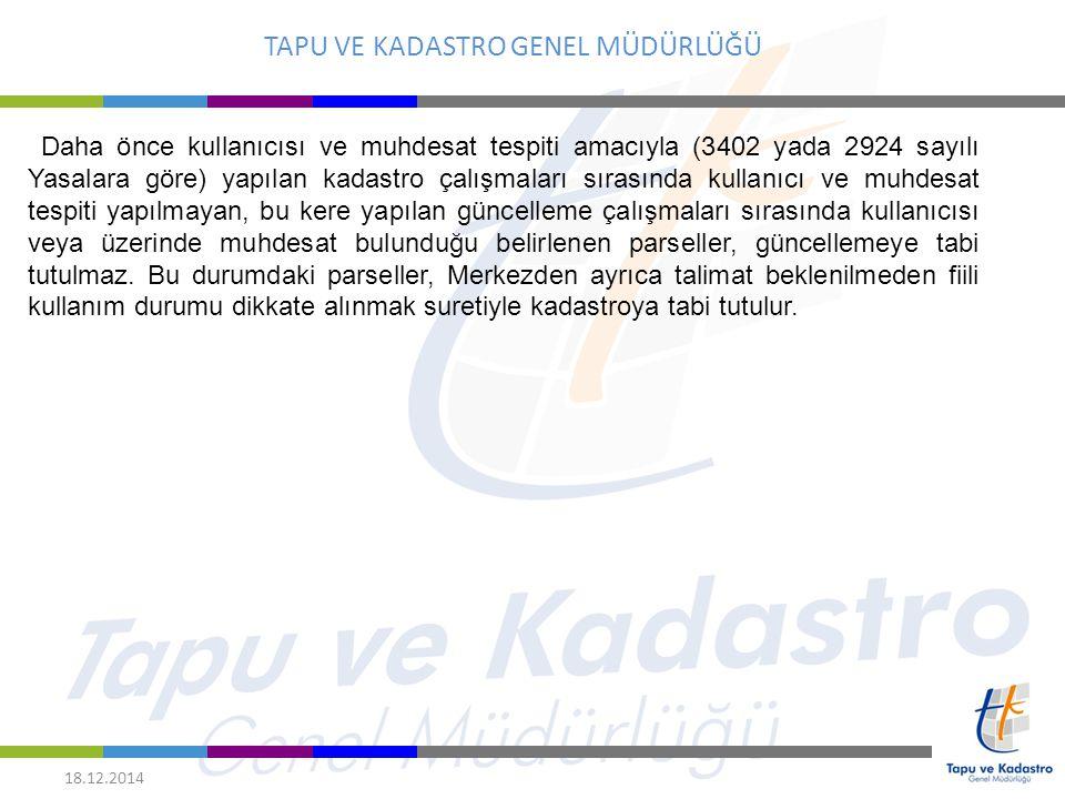 TAPU VE KADASTRO GENEL MÜDÜRLÜĞÜ 18.12.2014 Daha önce kullanıcısı ve muhdesat tespiti amacıyla (3402 yada 2924 sayılı Yasalara göre) yapılan kadastro