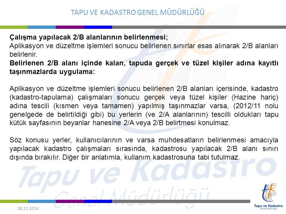 TAPU VE KADASTRO GENEL MÜDÜRLÜĞÜ 18.12.2014 Çalışma yapılacak 2/B alanlarının belirlenmesi; Aplikasyon ve düzeltme işlemleri sonucu belirlenen sınırla