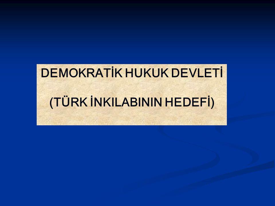 DEMOKRATİK HUKUK DEVLETİ (TÜRK İNKILABININ HEDEFİ)
