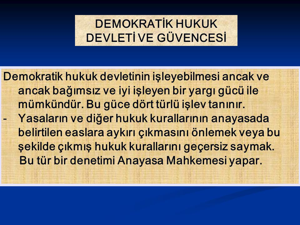 DEMOKRATİK HUKUK DEVLETİ VE GÜVENCESİ Demokratik hukuk devletinin işleyebilmesi ancak ve ancak bağımsız ve iyi işleyen bir yargı gücü ile mümkündür.