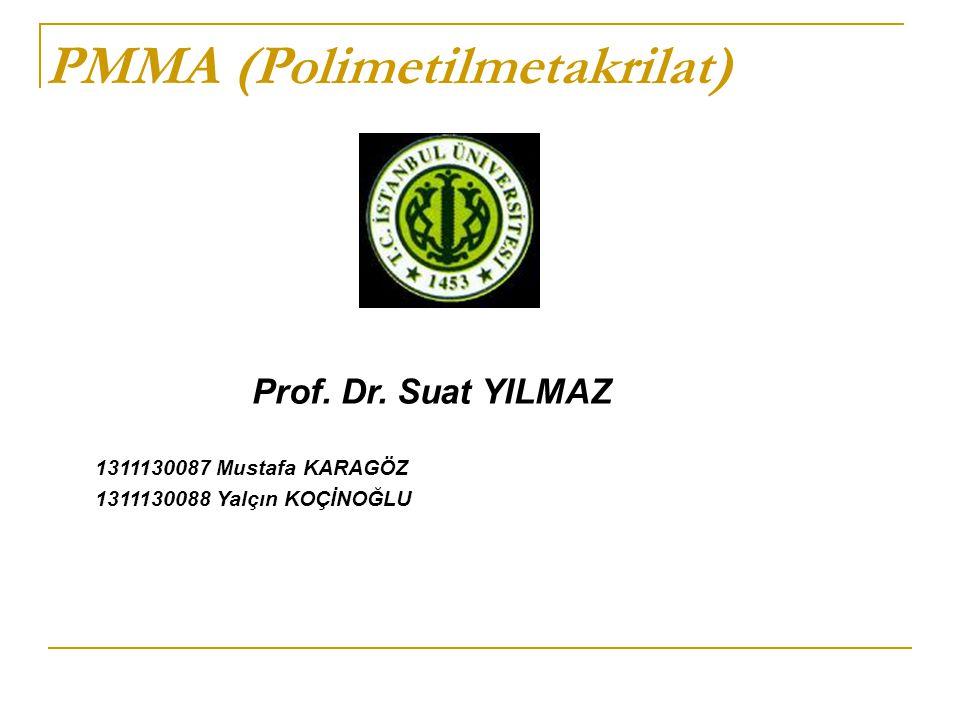PMMA (Polimetilmetakrilat) Prof. Dr. Suat YILMAZ 1311130087 Mustafa KARAGÖZ 1311130088 Yalçın KOÇİNOĞLU