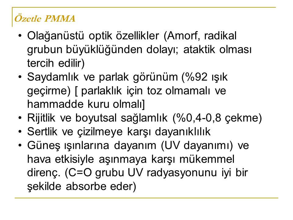 Özetle PMMA Olağanüstü optik özellikler (Amorf, radikal grubun büyüklüğünden dolayı; ataktik olması tercih edilir) Saydamlık ve parlak görünüm (%92 ış