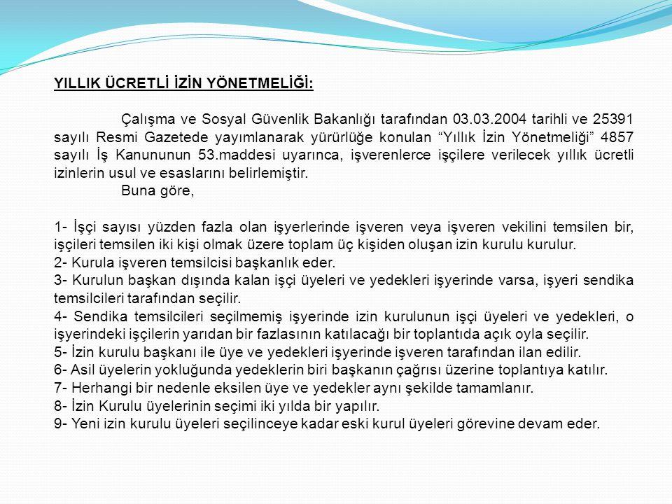 YILLIK ÜCRETLİ İZİN YÖNETMELİĞİ: Çalışma ve Sosyal Güvenlik Bakanlığı tarafından 03.03.2004 tarihli ve 25391 sayılı Resmi Gazetede yayımlanarak yürürl