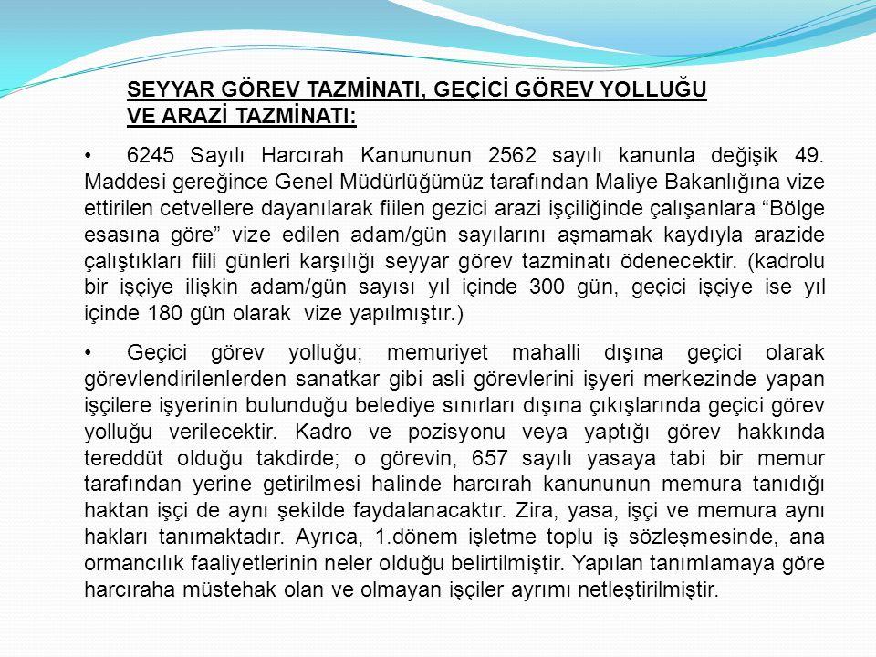 SEYYAR GÖREV TAZMİNATI, GEÇİCİ GÖREV YOLLUĞU VE ARAZİ TAZMİNATI: 6245 Sayılı Harcırah Kanununun 2562 sayılı kanunla değişik 49. Maddesi gereğince Gene