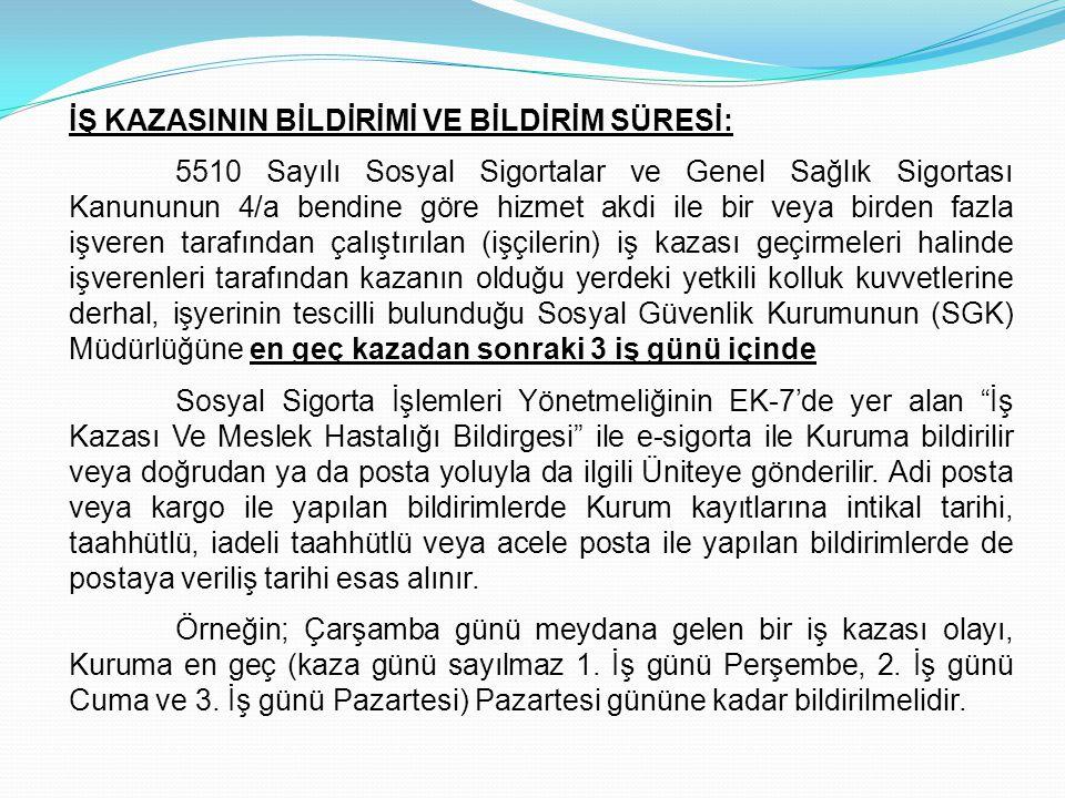 İŞ KAZASININ BİLDİRİMİ VE BİLDİRİM SÜRESİ: 5510 Sayılı Sosyal Sigortalar ve Genel Sağlık Sigortası Kanununun 4/a bendine göre hizmet akdi ile bir veya