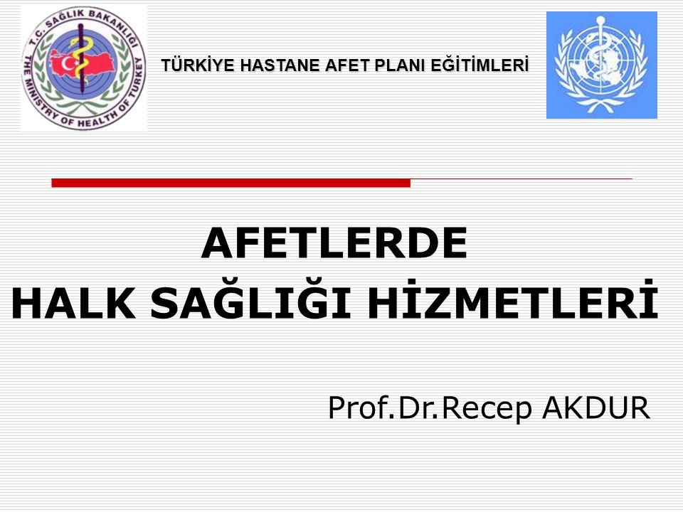 AFETLERDE HALK SAĞLIĞI HİZMETLERİ TÜRKİYE HASTANE AFET PLANI EĞİTİMLERİ Prof.Dr.Recep AKDUR