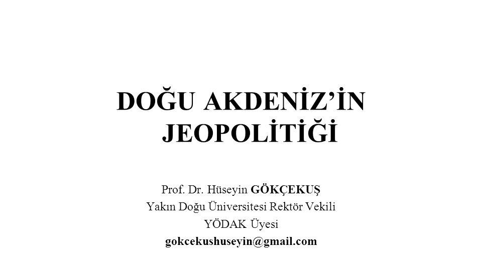 DOĞU AKDENİZ'İN JEOPOLİTİĞİ Prof. Dr. Hüseyin GÖKÇEKUŞ Yakın Doğu Üniversitesi Rektör Vekili YÖDAK Üyesi gokcekushuseyin@gmail.com