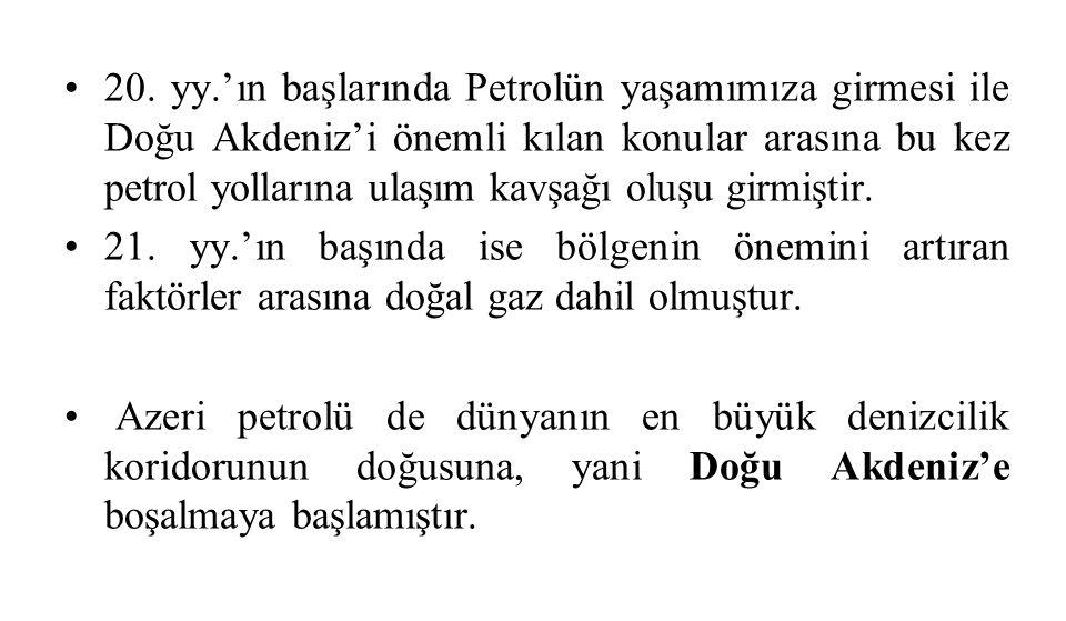 20. yy.'ın başlarında Petrolün yaşamımıza girmesi ile Doğu Akdeniz'i önemli kılan konular arasına bu kez petrol yollarına ulaşım kavşağı oluşu girmişt
