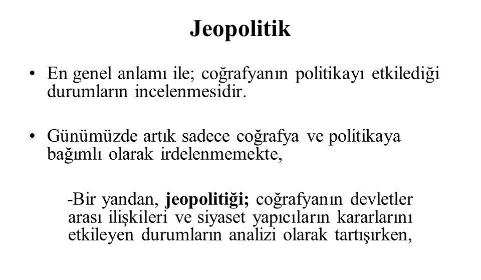 Jeopolitik En genel anlamı ile; coğrafyanın politikayı etkilediği durumların incelenmesidir. Günümüzde artık sadece coğrafya ve politikaya bağımlı ola