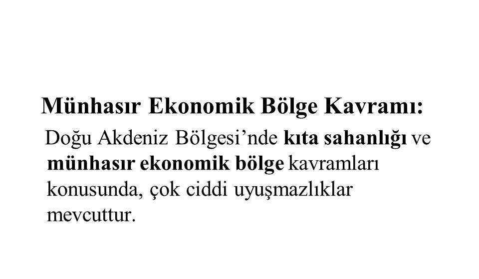 Münhasır Ekonomik Bölge Kavramı: Doğu Akdeniz Bölgesi'nde kıta sahanlığı ve münhasır ekonomik bölge kavramları konusunda, çok ciddi uyuşmazlıklar mevc