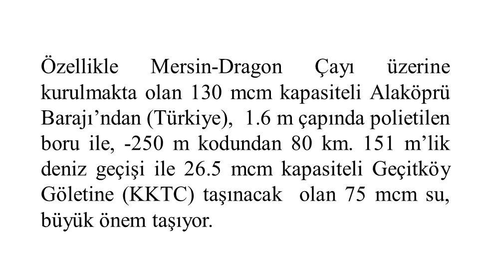 Özellikle Mersin-Dragon Çayı üzerine kurulmakta olan 130 mcm kapasiteli Alaköprü Barajı'ndan (Türkiye), 1.6 m çapında polietilen boru ile, -250 m kodu