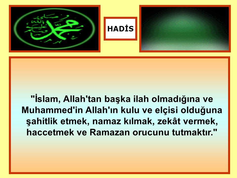 İslam, Allah tan başka ilah olmadığına ve Muhammed in Allah ın kulu ve elçisi olduğuna şahitlik etmek, namaz kılmak, zekât vermek, haccetmek ve Ramazan orucunu tutmaktır. HADİS