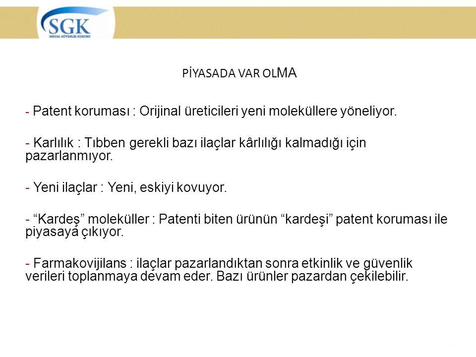 PİYASADA VAR OL MA - Patent koruması : Orijinal üreticileri yeni moleküllere yöneliyor.