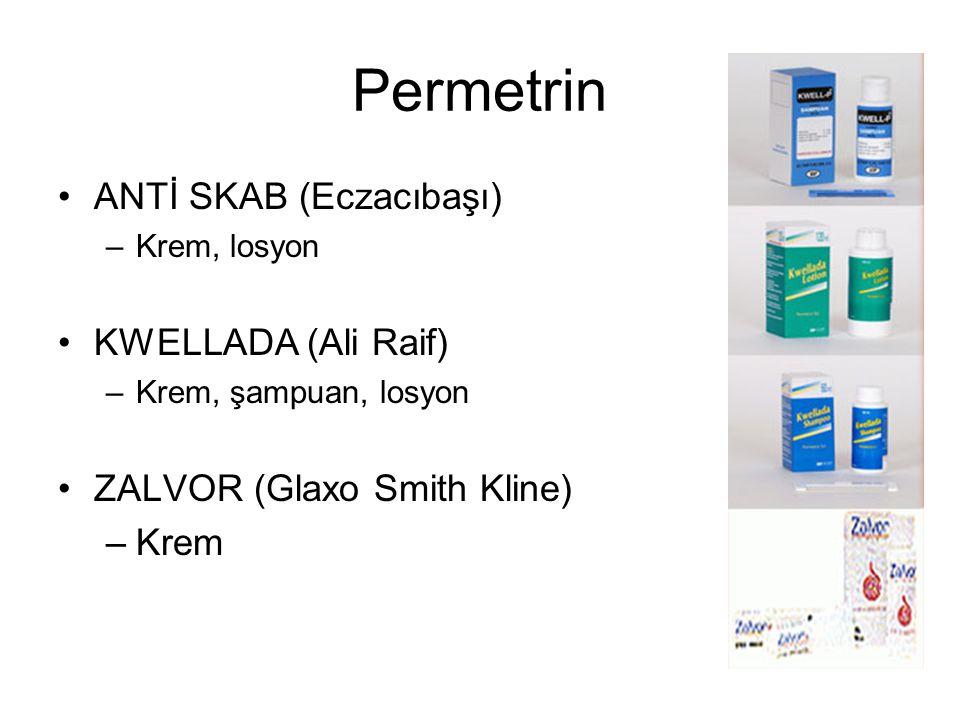 Permetrin ANTİ SKAB (Eczacıbaşı) –Krem, losyon KWELLADA (Ali Raif) –Krem, şampuan, losyon ZALVOR (Glaxo Smith Kline) –Krem