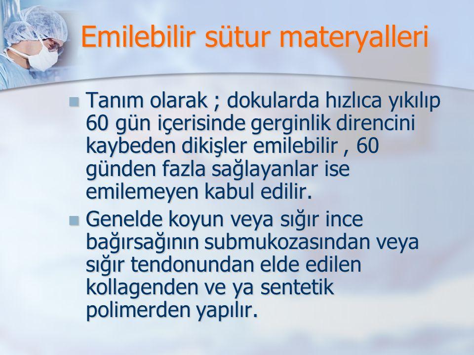 Emilebilir sütur materyalleri Tanım olarak ; dokularda hızlıca yıkılıp 60 gün içerisinde gerginlik direncini kaybeden dikişler emilebilir, 60 günden f