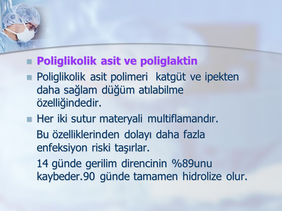 Poliglikolik asit ve poliglaktin Poliglikolik asit ve poliglaktin Poliglikolik asit polimeri katgüt ve ipekten daha sağlam düğüm atılabilme özelliğind