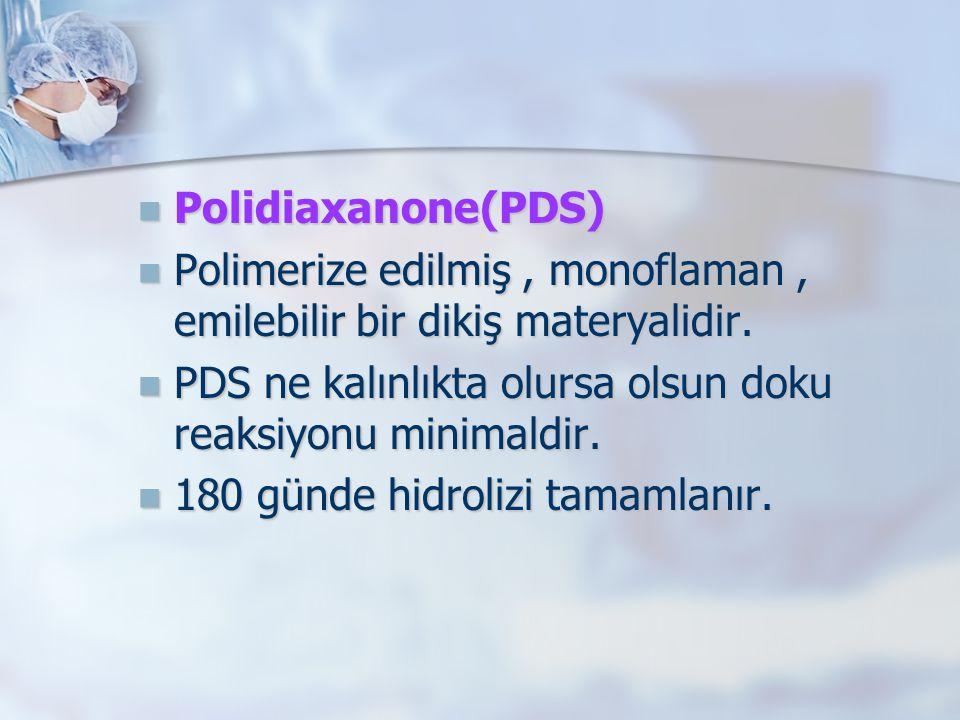 Polidiaxanone(PDS) Polidiaxanone(PDS) Polimerize edilmiş, monoflaman, emilebilir bir dikiş materyalidir. Polimerize edilmiş, monoflaman, emilebilir bi