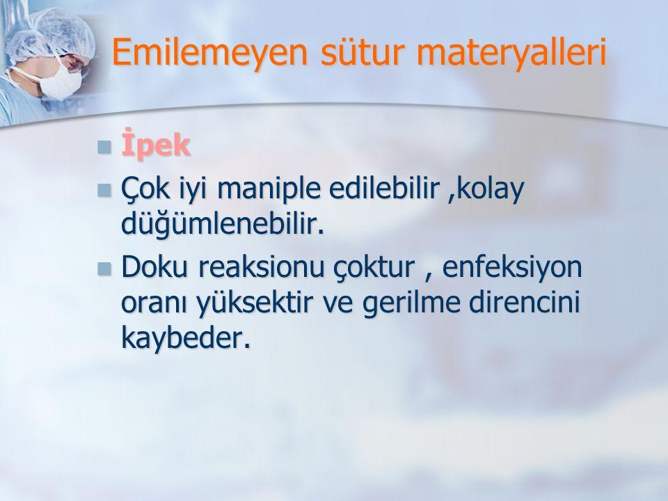 Emilemeyen sütur materyalleri İpek İpek Çok iyi maniple edilebilir,kolay düğümlenebilir. Çok iyi maniple edilebilir,kolay düğümlenebilir. Doku reaksio
