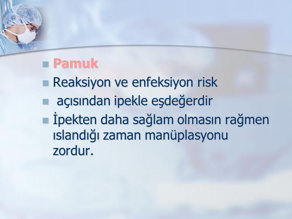 Pamuk Pamuk Reaksiyon ve enfeksiyon risk Reaksiyon ve enfeksiyon risk açısından ipekle eşdeğerdir açısından ipekle eşdeğerdir İpekten daha sağlam olma