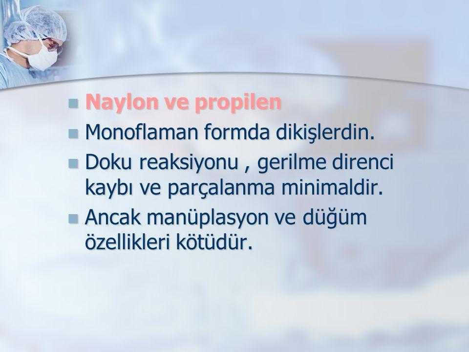 Naylon ve propilen Naylon ve propilen Monoflaman formda dikişlerdin. Monoflaman formda dikişlerdin. Doku reaksiyonu, gerilme direnci kaybı ve parçalan