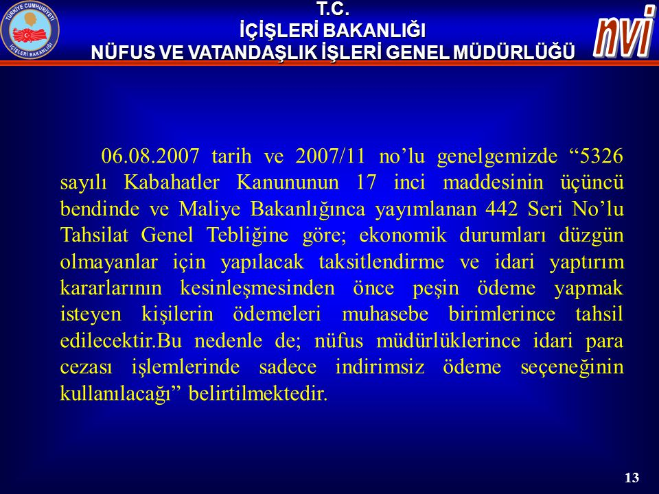 """T.C. İÇİŞLERİ BAKANLIĞI NÜFUS VE VATANDAŞLIK İŞLERİ GENEL MÜDÜRLÜĞÜ 06.08.2007 tarih ve 2007/11 no'lu genelgemizde """"5326 sayılı Kabahatler Kanununun 1"""