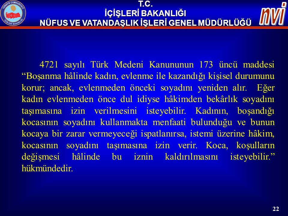"""4721 sayılı Türk Medeni Kanununun 173 üncü maddesi """"Boşanma hâlinde kadın, evlenme ile kazandığı kişisel durumunu korur; ancak, evlenmeden önceki soya"""