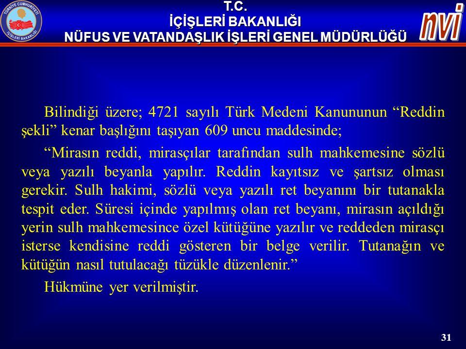 """T.C. İÇİŞLERİ BAKANLIĞI NÜFUS VE VATANDAŞLIK İŞLERİ GENEL MÜDÜRLÜĞÜ Bilindiği üzere; 4721 sayılı Türk Medeni Kanununun """"Reddin şekli"""" kenar başlığını"""