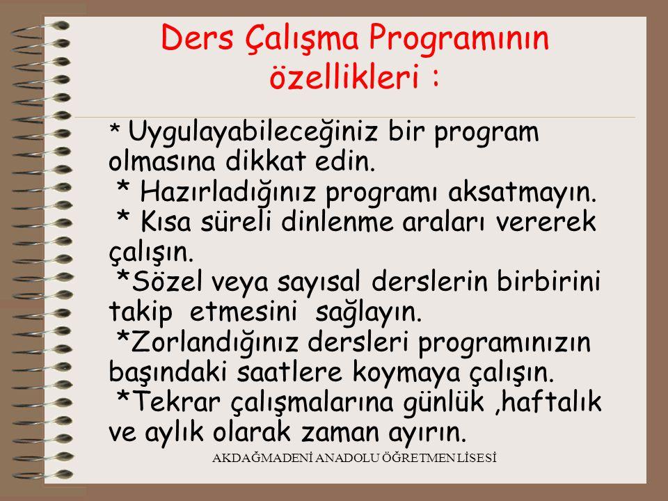 AKDAĞMADENİ ANADOLU ÖĞRETMEN LİSESİ Ders Çalışma Programının özellikleri : * Uygulayabileceğiniz bir program olmasına dikkat edin. * Hazırladığınız pr