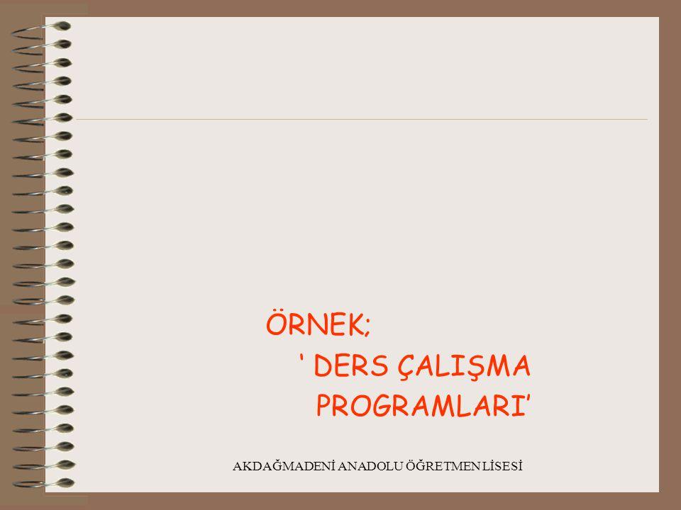AKDAĞMADENİ ANADOLU ÖĞRETMEN LİSESİ ÖRNEK; ' DERS ÇALIŞMA PROGRAMLARI'