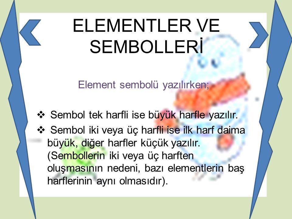 ELEMENTLER VE SEMBOLLERİ Element sembolü yazılırken;  Sembol tek harfli ise büyük harfle yazılır.  Sembol iki veya üç harfli ise ilk harf daima büyü