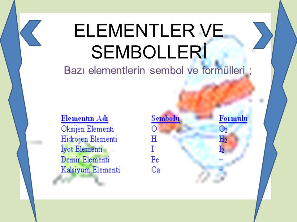 ELEMENTLER VE SEMBOLLERİ Bazı elementlerin sembol ve formülleri ;